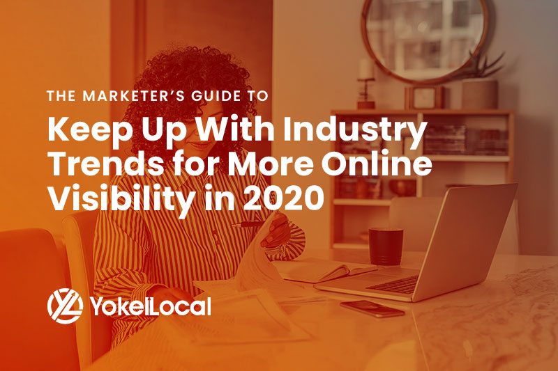 Keep Up With Industry Trends for More Online Visibility in 2020