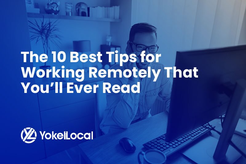 The 10 Best Tips for Working Remotely That You'll Ever Read
